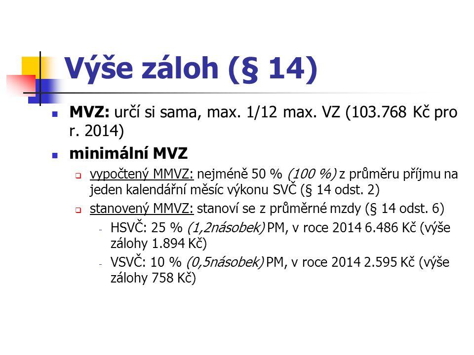 Výše záloh (§ 14) MVZ: určí si sama, max. 1/12 max. VZ (103.768 Kč pro r. 2014) minimální MVZ  vypočtený MMVZ: nejméně 50 % (100 %) z průměru příjmu