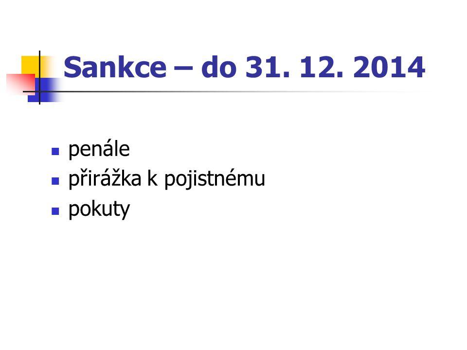 Sankce – do 31. 12. 2014 penále přirážka k pojistnému pokuty