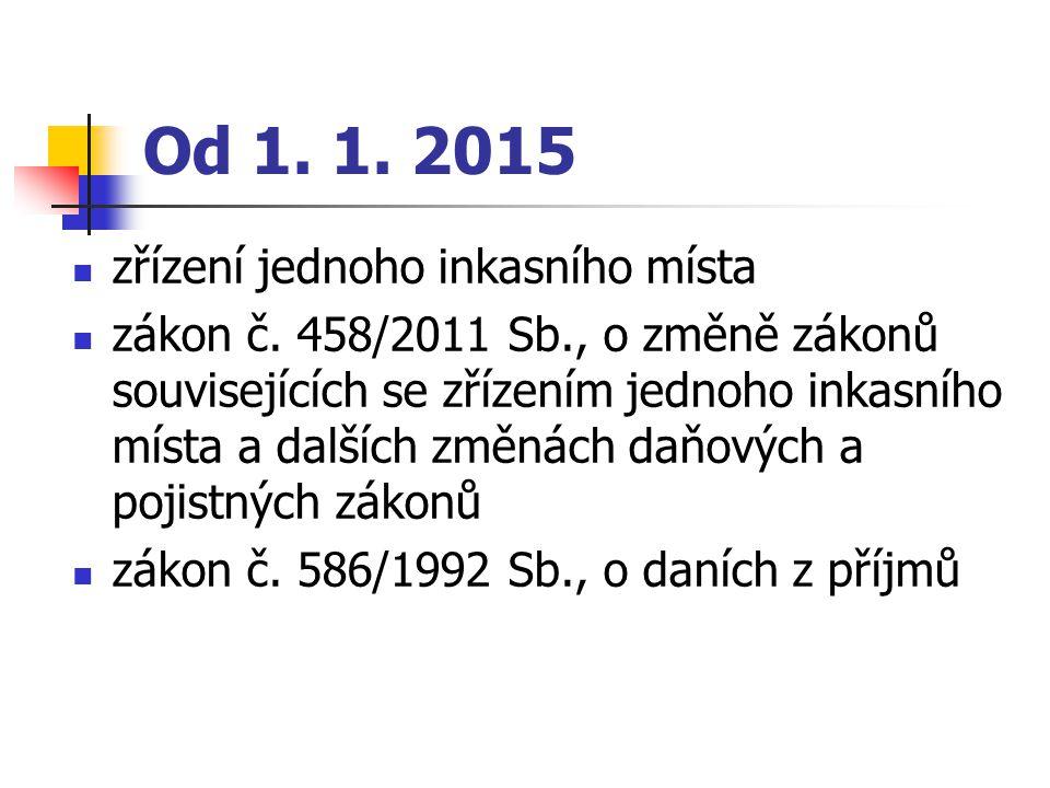Od 1. 1. 2015 zřízení jednoho inkasního místa zákon č. 458/2011 Sb., o změně zákonů souvisejících se zřízením jednoho inkasního místa a dalších změnác