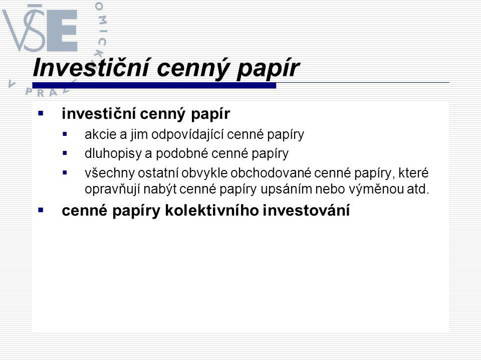 Investiční cenný papír  investiční cenný papír  akcie a jim odpovídající cenné papíry  dluhopisy a podobné cenné papíry  všechny ostatní obvykle o