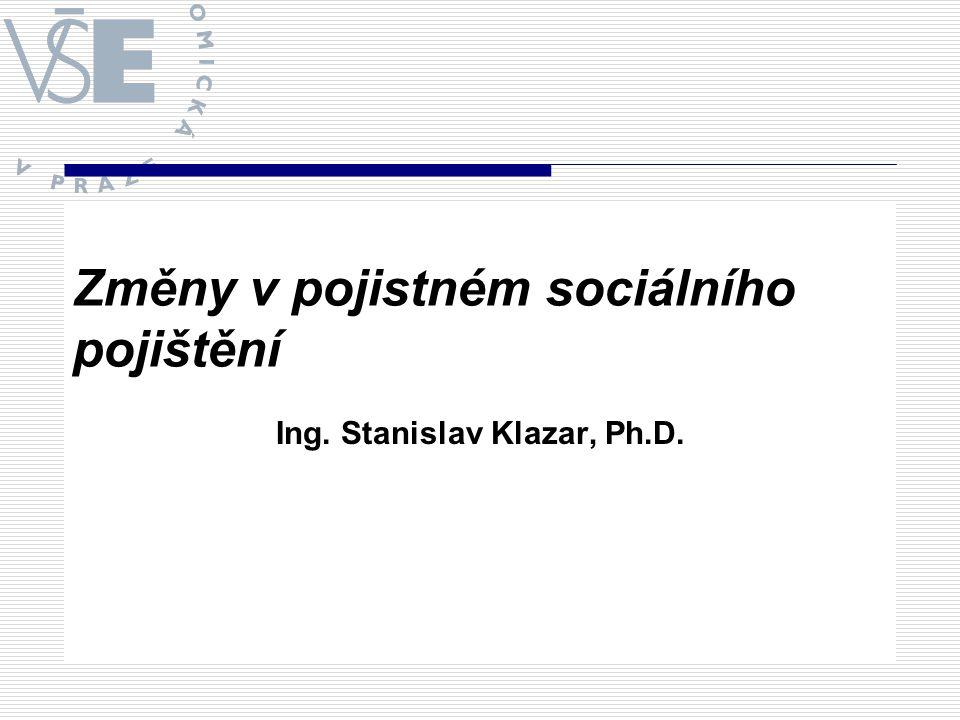 Změny v pojistném sociálního pojištění Ing. Stanislav Klazar, Ph.D.