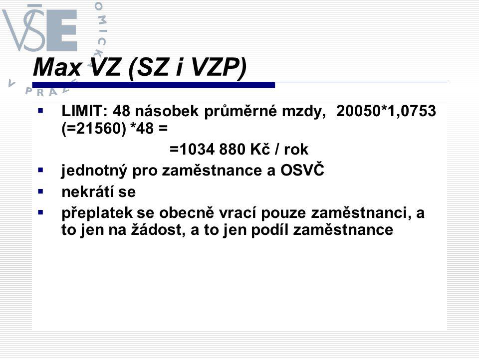 Max VZ (SZ i VZP)  LIMIT: 48 násobek průměrné mzdy, 20050*1,0753 (=21560) *48 = =1034 880 Kč / rok  jednotný pro zaměstnance a OSVČ  nekrátí se  p