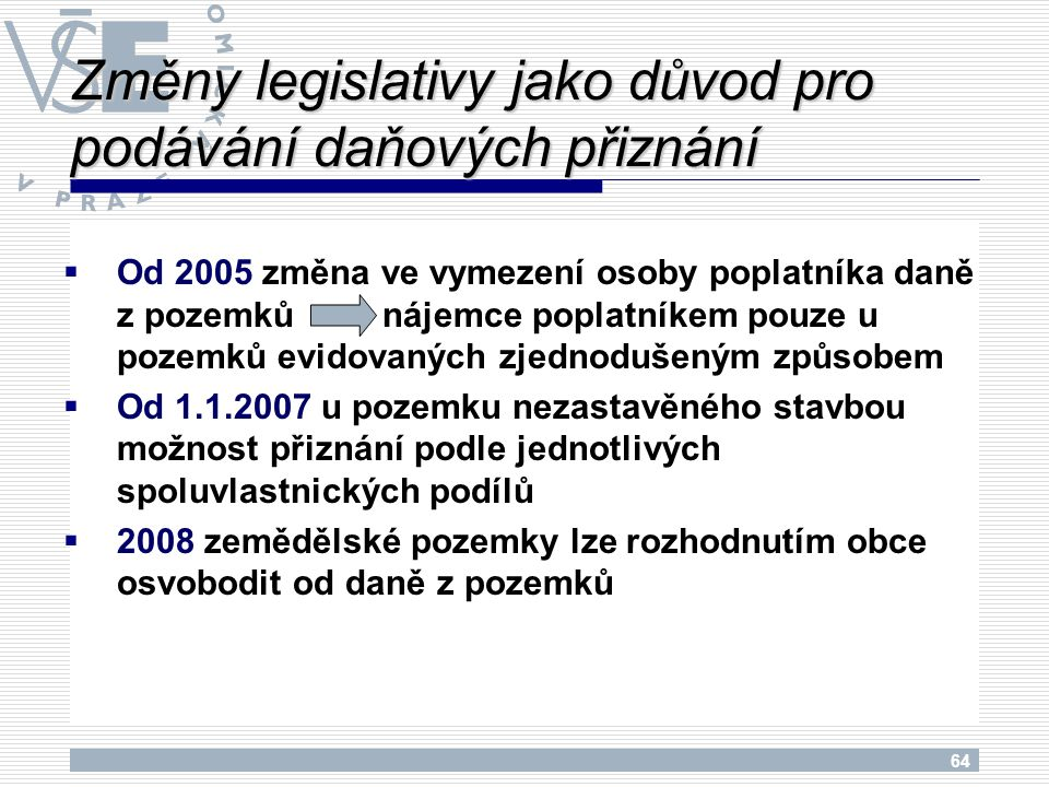 64  Od 2005 změna ve vymezení osoby poplatníka daně z pozemků nájemce poplatníkem pouze u pozemků evidovaných zjednodušeným způsobem  Od 1.1.2007 u