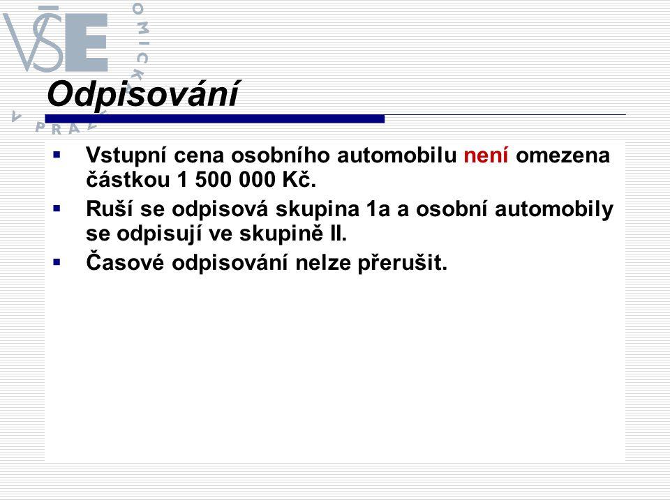 Odpisování  Vstupní cena osobního automobilu není omezena částkou 1 500 000 Kč.  Ruší se odpisová skupina 1a a osobní automobily se odpisují ve skup