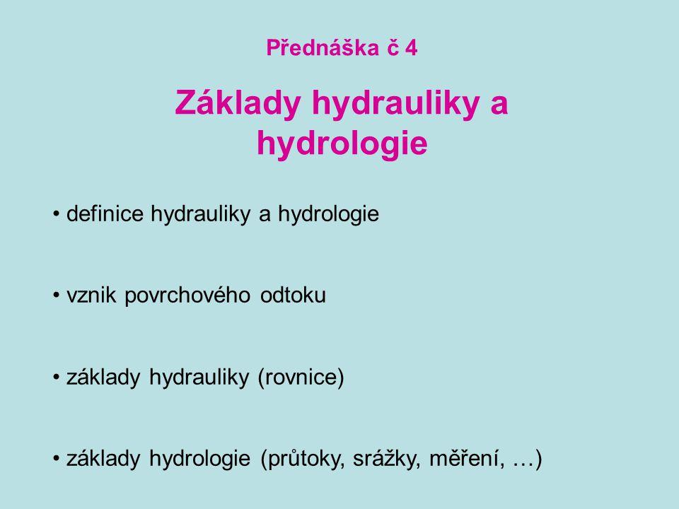 Přednáška č 4 Základy hydrauliky a hydrologie definice hydrauliky a hydrologie vznik povrchového odtoku základy hydrauliky (rovnice) základy hydrologi