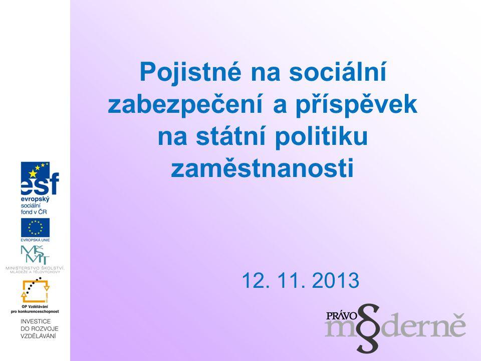 Pojistné na sociální zabezpečení a příspěvek na státní politiku zaměstnanosti 12. 11. 2013