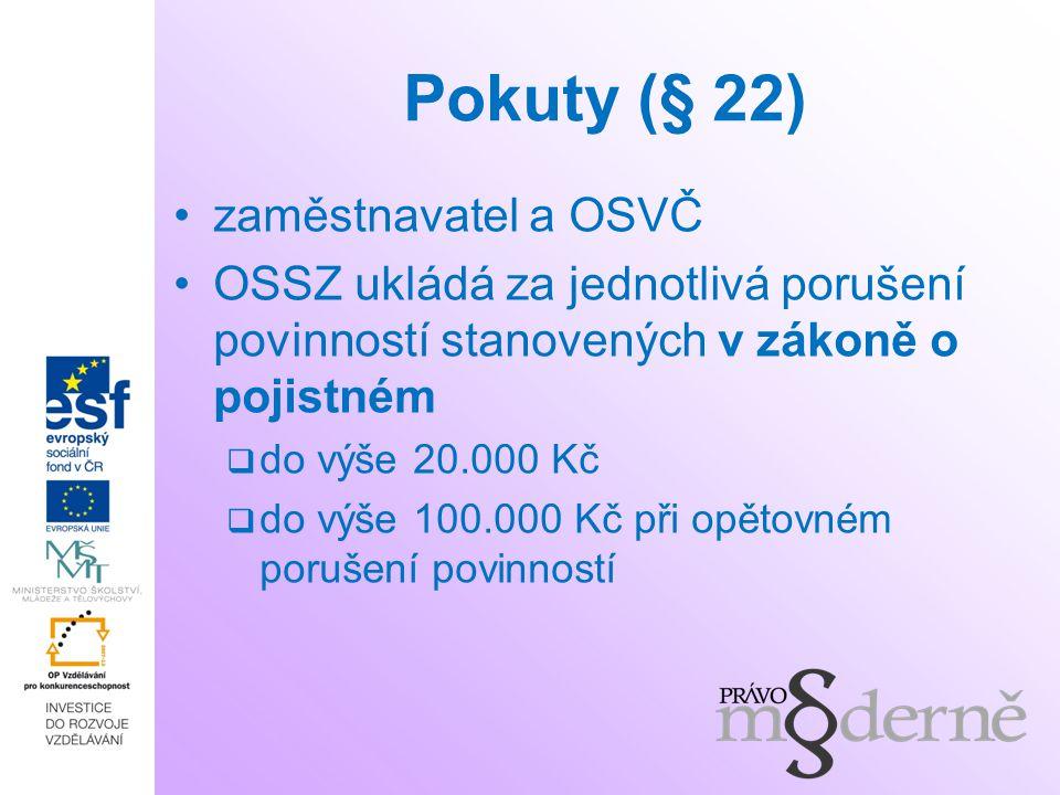 Pokuty (§ 22) zaměstnavatel a OSVČ OSSZ ukládá za jednotlivá porušení povinností stanovených v zákoně o pojistném  do výše 20.000 Kč  do výše 100.000 Kč při opětovném porušení povinností