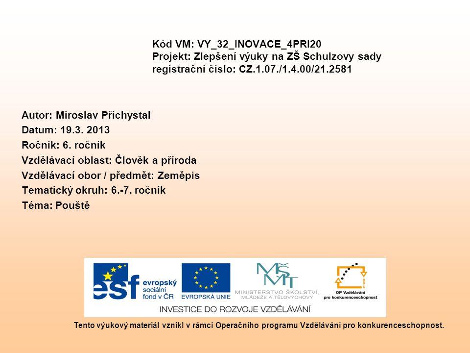 Kód VM: VY_32_INOVACE_4PRI20 Projekt: Zlepšení výuky na ZŠ Schulzovy sady registrační číslo: CZ.1.07./1.4.00/21.2581 Autor: Miroslav Přichystal Datum: 19.3.