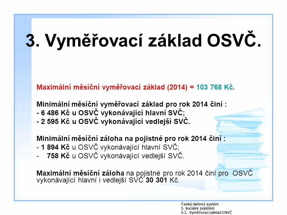 3. Vyměřovací základ OSVČ. Maximální měsíční vyměřovací základ (2014) = 103 768 Kč. Minimální měsíční vyměřovací základ pro rok 2014 činí : - 6 486 Kč