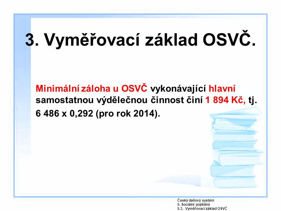 3. Vyměřovací základ OSVČ. Minimální záloha u OSVČ vykonávající hlavní samostatnou výdělečnou činnost činí 1 894 Kč, tj. 6 486 x 0,292 (pro rok 2014).