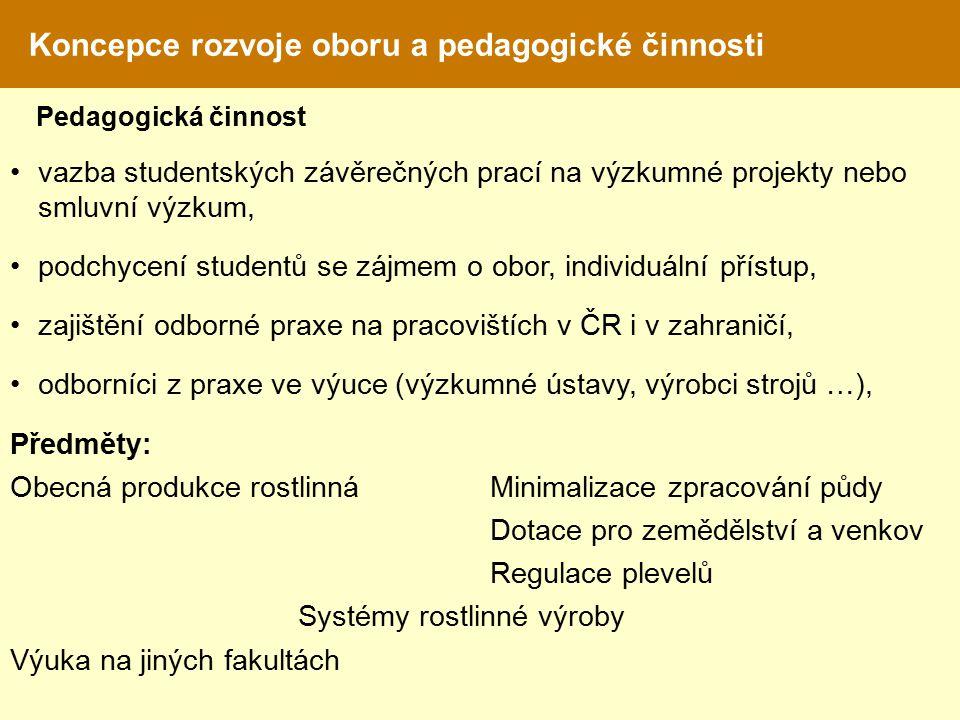 Koncepce rozvoje oboru a pedagogické činnosti vazba studentských závěrečných prací na výzkumné projekty nebo smluvní výzkum, podchycení studentů se zájmem o obor, individuální přístup, zajištění odborné praxe na pracovištích v ČR i v zahraničí, odborníci z praxe ve výuce (výzkumné ústavy, výrobci strojů …), Předměty: Obecná produkce rostlinnáMinimalizace zpracování půdy Dotace pro zemědělství a venkov Regulace plevelů Systémy rostlinné výroby Výuka na jiných fakultách Pedagogická činnost