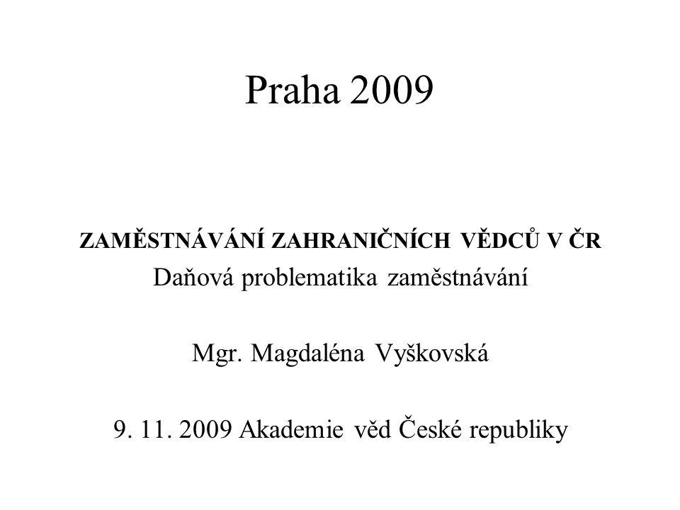 Praha 2009 ZAMĚSTNÁVÁNÍ ZAHRANIČNÍCH VĚDCŮ V ČR Daňová problematika zaměstnávání Mgr. Magdaléna Vyškovská 9. 11. 2009 Akademie věd České republiky