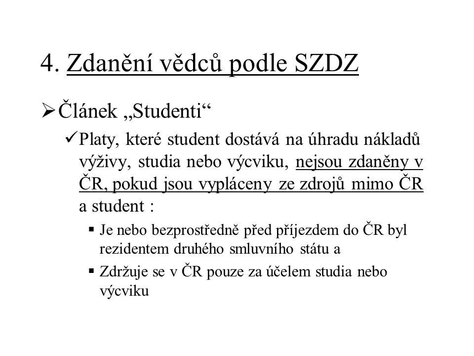 """4. Zdanění vědců podle SZDZ  Článek """"Studenti"""" Platy, které student dostává na úhradu nákladů výživy, studia nebo výcviku, nejsou zdaněny v ČR, pokud"""