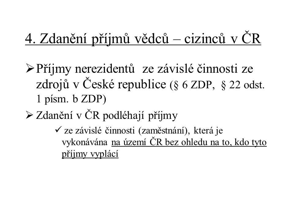 4. Zdanění příjmů vědců – cizinců v ČR  Příjmy nerezidentů ze závislé činnosti ze zdrojů v České republice (§ 6 ZDP, § 22 odst. 1 písm. b ZDP)  Zdan