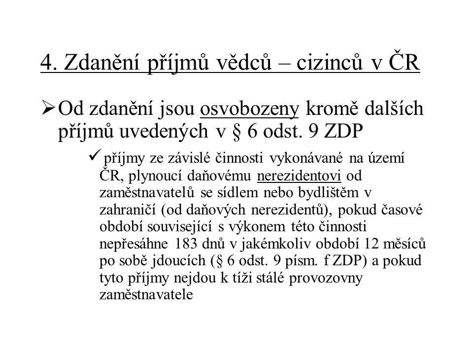 4. Zdanění příjmů vědců – cizinců v ČR  Od zdanění jsou osvobozeny kromě dalších příjmů uvedených v § 6 odst. 9 ZDP příjmy ze závislé činnosti vykoná