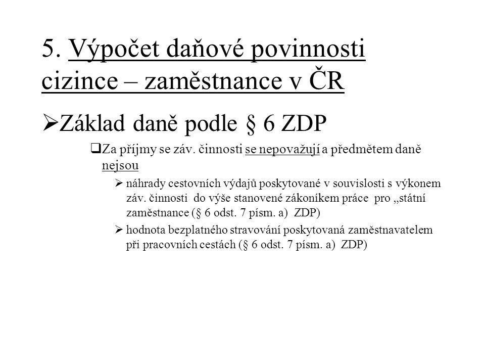 5. Výpočet daňové povinnosti cizince – zaměstnance v ČR  Základ daně podle § 6 ZDP  Za příjmy se záv. činnosti se nepovažují a předmětem daně nejsou