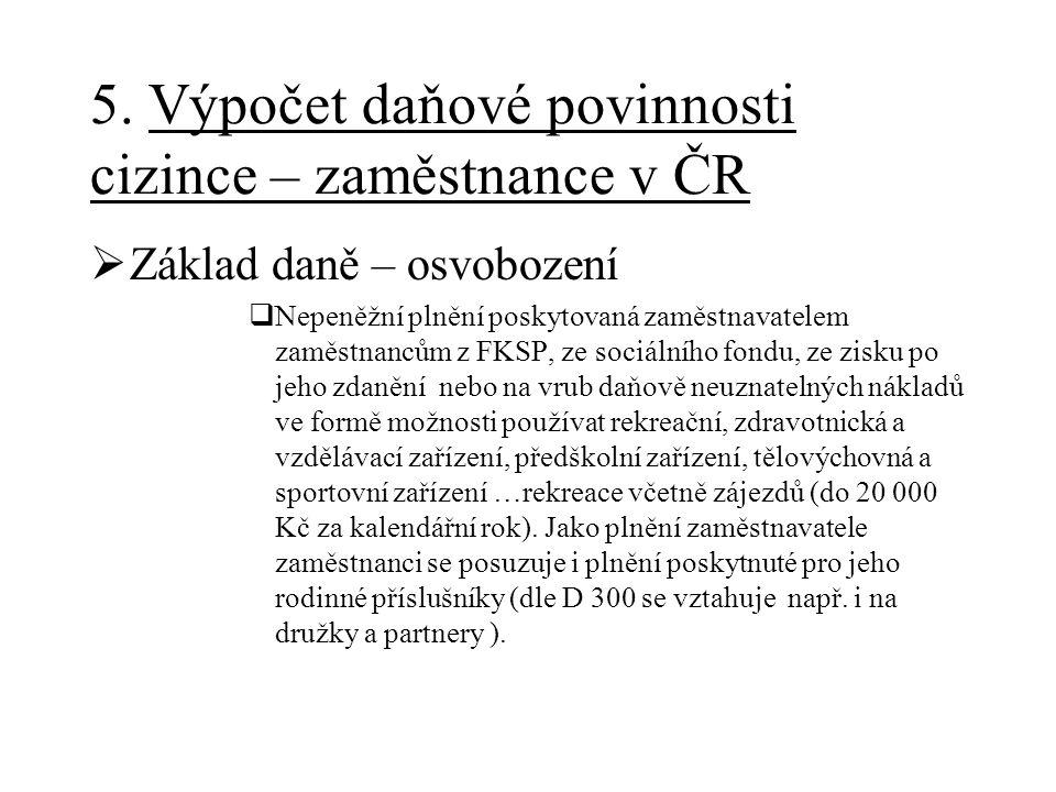 5. Výpočet daňové povinnosti cizince – zaměstnance v ČR  Základ daně – osvobození  Nepeněžní plnění poskytovaná zaměstnavatelem zaměstnancům z FKSP,