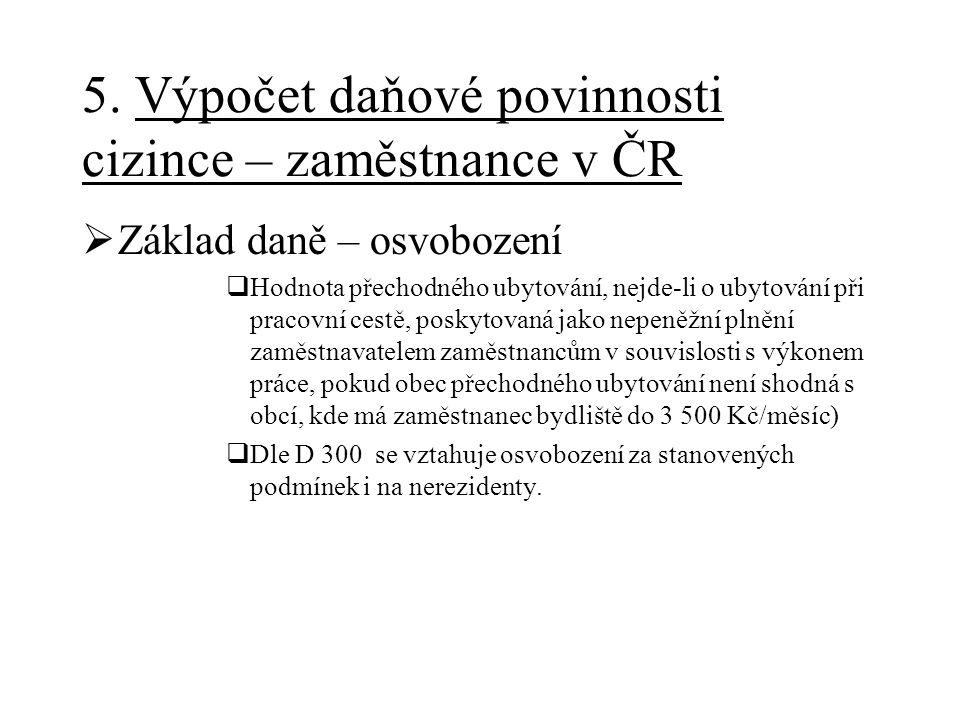 5. Výpočet daňové povinnosti cizince – zaměstnance v ČR  Základ daně – osvobození  Hodnota přechodného ubytování, nejde-li o ubytování při pracovní