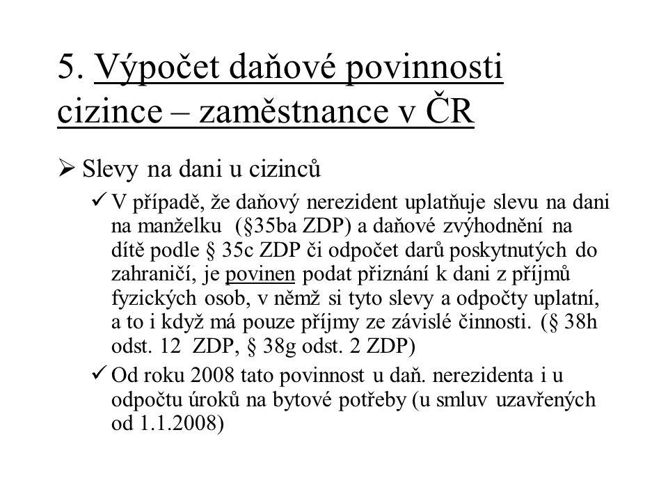 5. Výpočet daňové povinnosti cizince – zaměstnance v ČR  Slevy na dani u cizinců V případě, že daňový nerezident uplatňuje slevu na dani na manželku