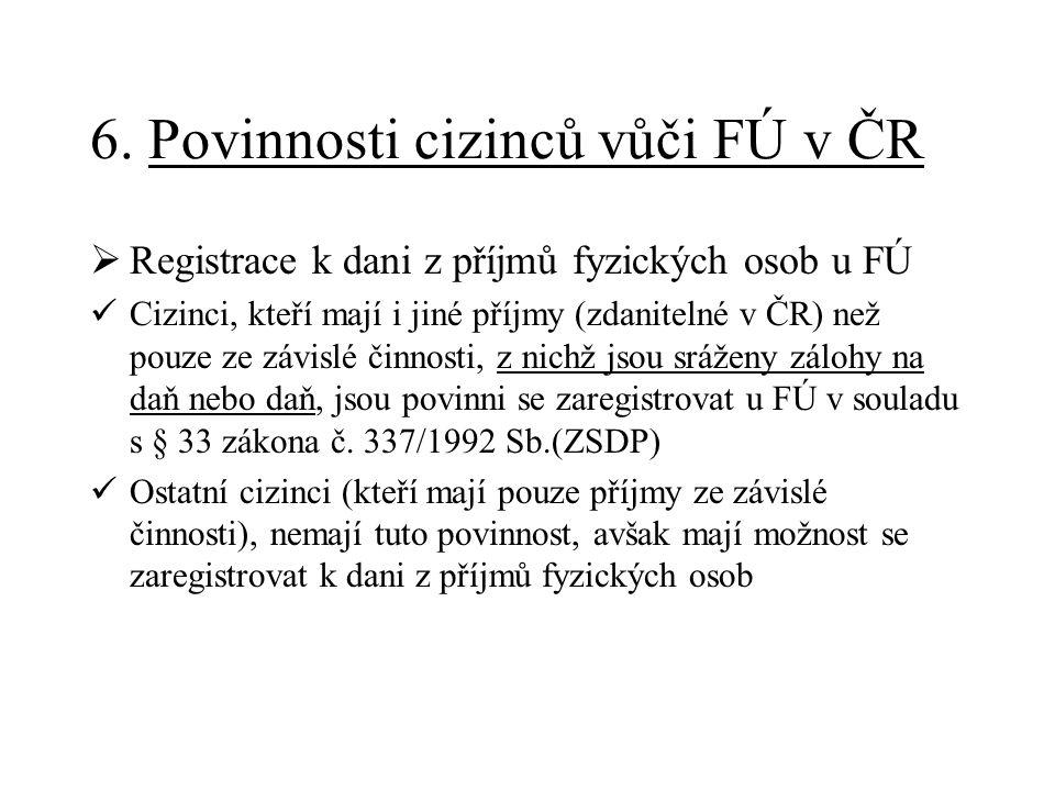 6. Povinnosti cizinců vůči FÚ v ČR  Registrace k dani z příjmů fyzických osob u FÚ Cizinci, kteří mají i jiné příjmy (zdanitelné v ČR) než pouze ze z