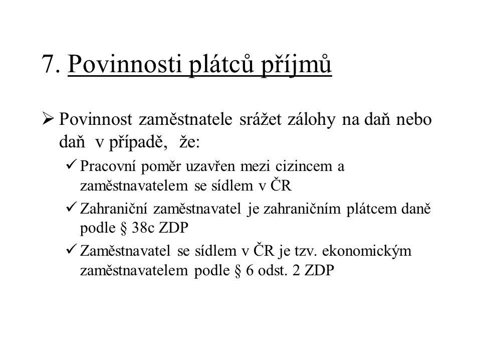 7. Povinnosti plátců příjmů  Povinnost zaměstnatele srážet zálohy na daň nebo daň v případě, že: Pracovní poměr uzavřen mezi cizincem a zaměstnavatel