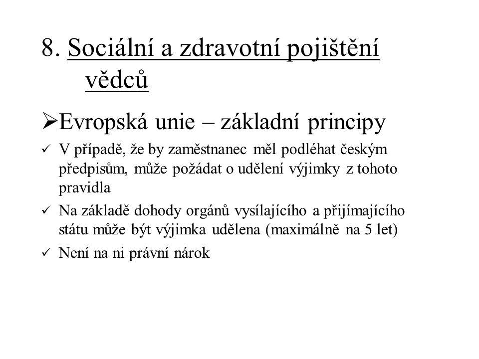 8. Sociální a zdravotní pojištění vědců  Evropská unie – základní principy V případě, že by zaměstnanec měl podléhat českým předpisům, může požádat o