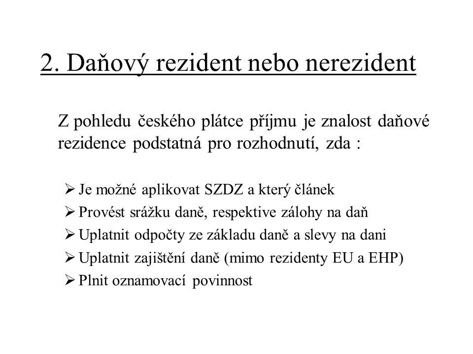 2. Daňový rezident nebo nerezident Z pohledu českého plátce příjmu je znalost daňové rezidence podstatná pro rozhodnutí, zda :  Je možné aplikovat SZ
