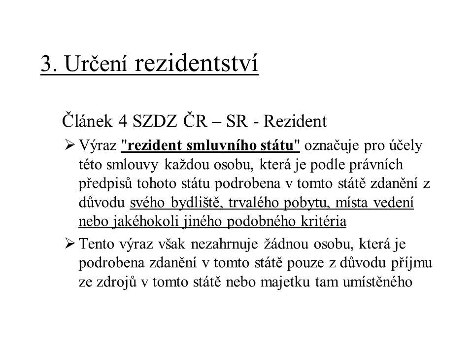 3. Určení rezidentství Článek 4 SZDZ ČR – SR - Rezident  Výraz