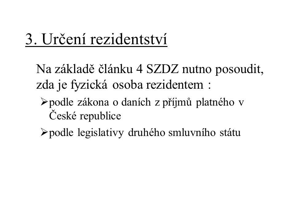 3.Určení rezidentství Pokud je fyzická osoba daňovým rezidentem v obou sml.