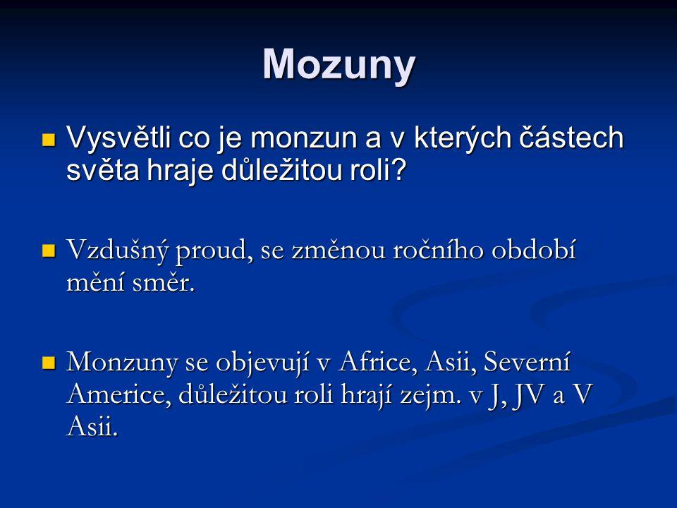 Mozuny Vysvětli co je monzun a v kterých částech světa hraje důležitou roli? Vysvětli co je monzun a v kterých částech světa hraje důležitou roli? Vzd