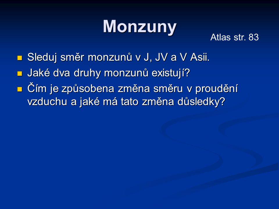 Monzuny Sleduj směr monzunů v J, JV a V Asii. Sleduj směr monzunů v J, JV a V Asii. Jaké dva druhy monzunů existují? Jaké dva druhy monzunů existují?