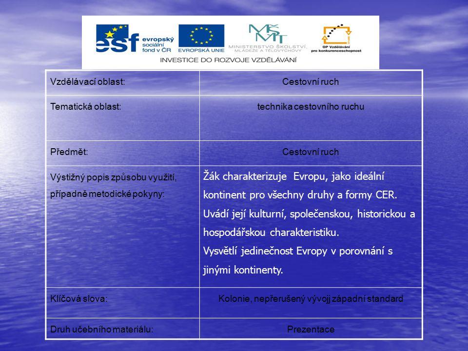 Vzdělávací oblast:Cestovní ruch Tematická oblast:technika cestovního ruchu Předmět:Cestovní ruch Výstižný popis způsobu využití, případně metodické pokyny: Žák charakterizuje Evropu, jako ideální kontinent pro všechny druhy a formy CER.