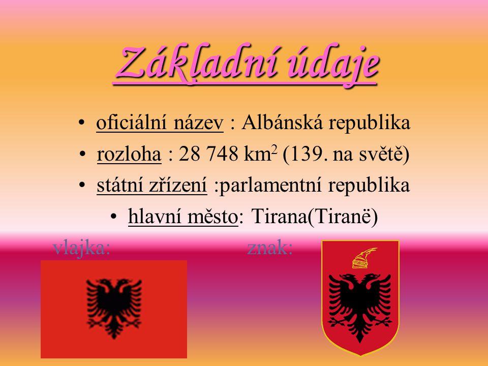 Základní údaje oficiální název : Albánská republika rozloha : 28 748 km 2 (139. na světě) státní zřízení :parlamentní republika hlavní město: Tirana(T