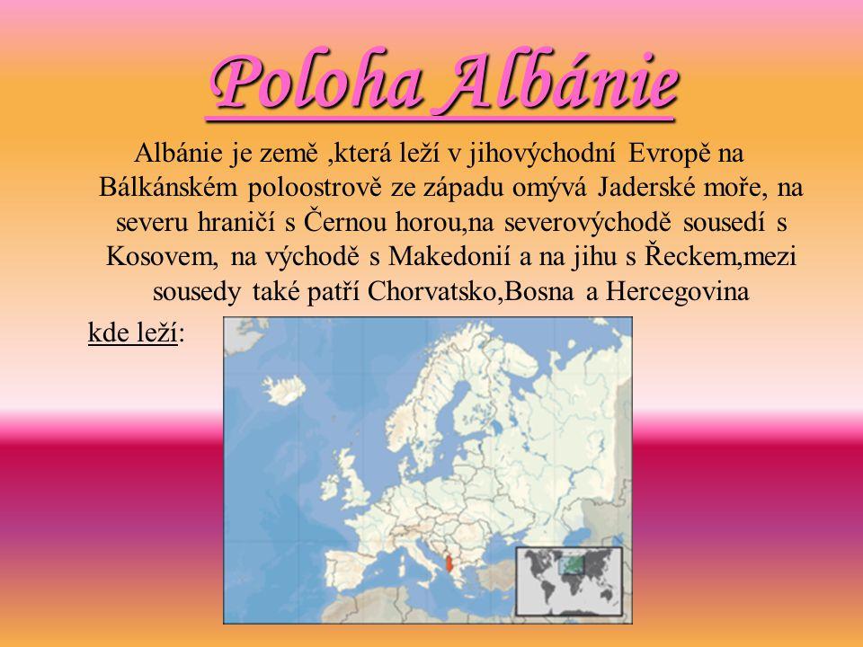 Poloha Albánie Albánie je země,která leží v jihovýchodní Evropě na Bálkánském poloostrově ze západu omývá Jaderské moře, na severu hraničí s Černou ho