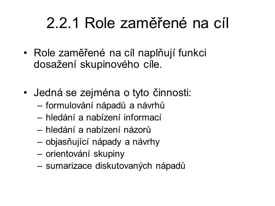 2.2.1 Role zaměřené na cíl Role zaměřené na cíl naplňují funkci dosažení skupinového cíle. Jedná se zejména o tyto činnosti: –formulování nápadů a náv