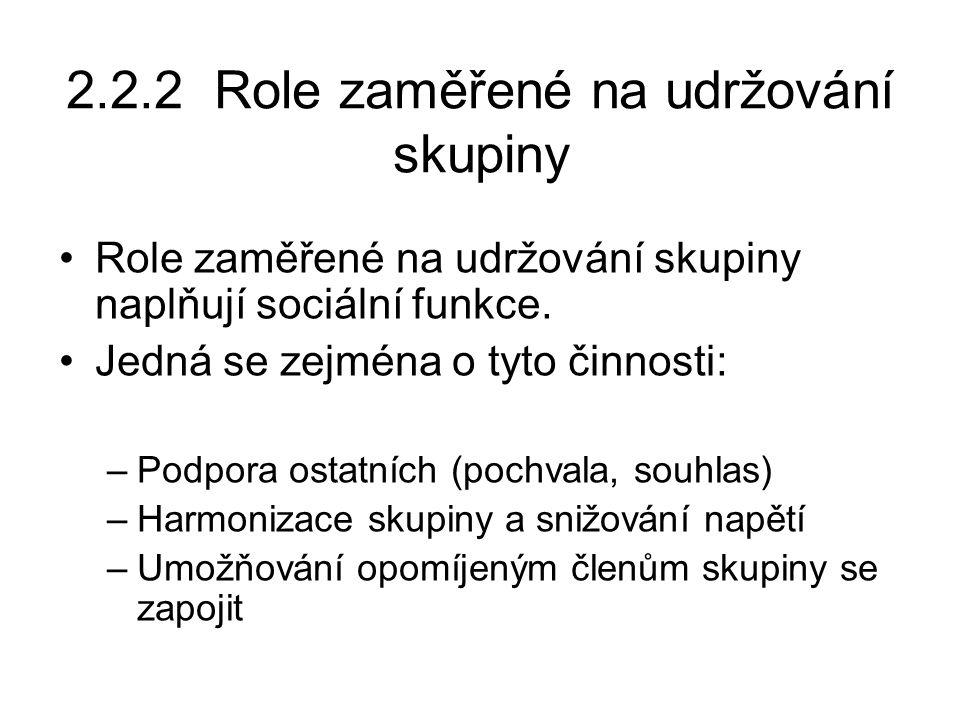 2.2.2 Role zaměřené na udržování skupiny Role zaměřené na udržování skupiny naplňují sociální funkce. Jedná se zejména o tyto činnosti: –Podpora ostat