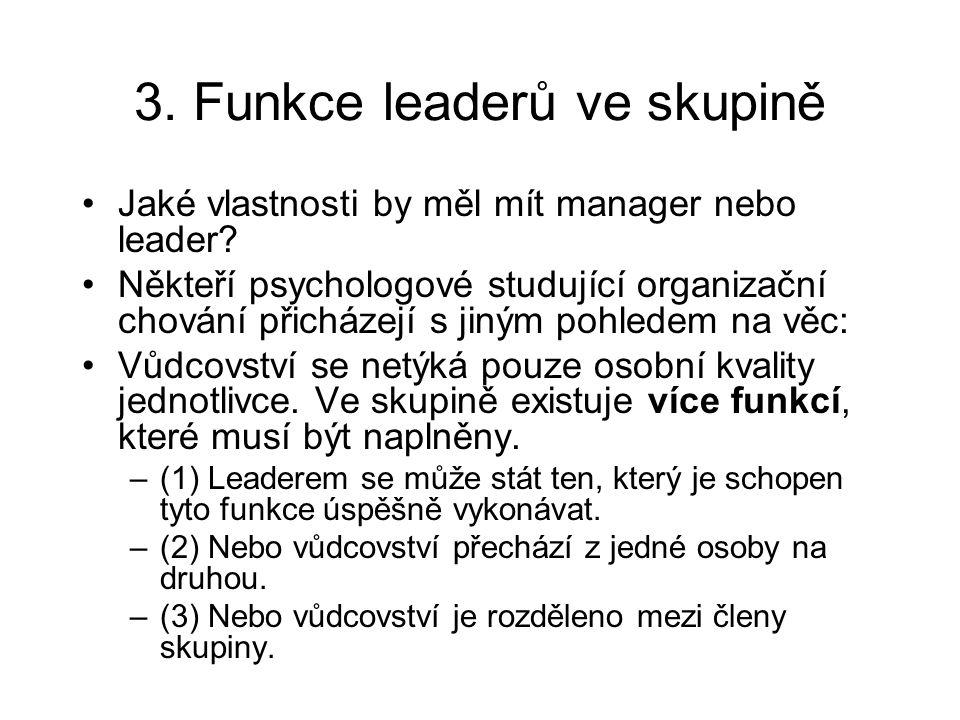 3. Funkce leaderů ve skupině Jaké vlastnosti by měl mít manager nebo leader? Někteří psychologové studující organizační chování přicházejí s jiným poh