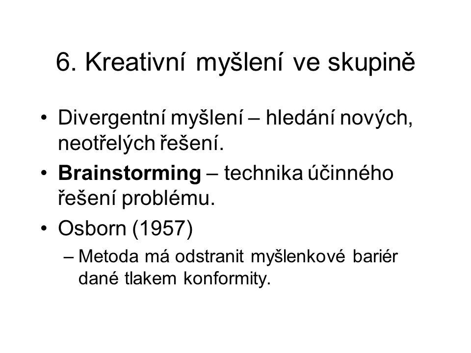 6. Kreativní myšlení ve skupině Divergentní myšlení – hledání nových, neotřelých řešení. Brainstorming – technika účinného řešení problému. Osborn (19