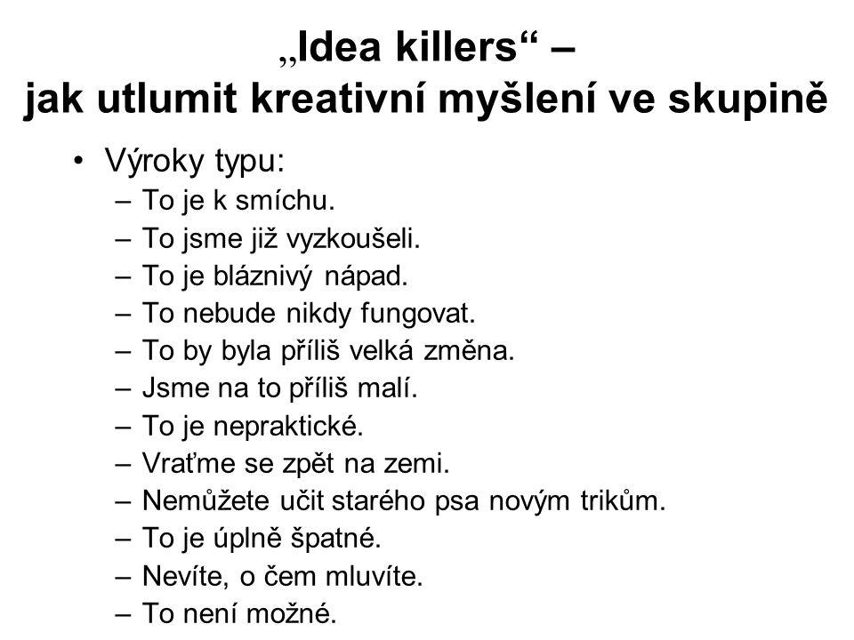 """"""" Idea killers"""" – jak utlumit kreativní myšlení ve skupině Výroky typu: –To je k smíchu. –To jsme již vyzkoušeli. –To je bláznivý nápad. –To nebude ni"""