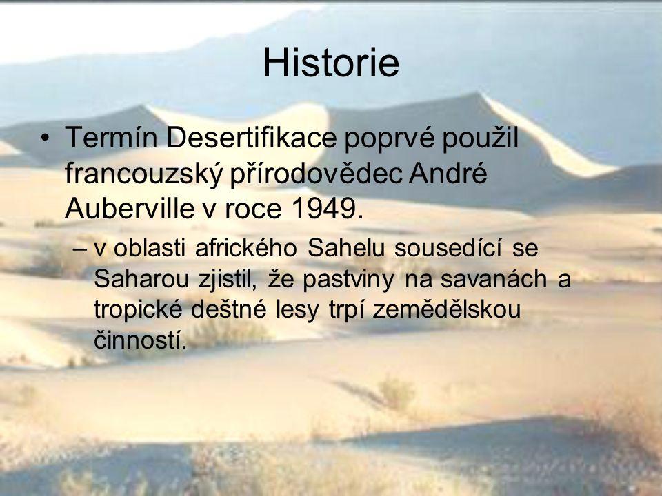 Historie Termín Desertifikace poprvé použil francouzský přírodovědec André Auberville v roce 1949. –v oblasti afrického Sahelu sousedící se Saharou zj