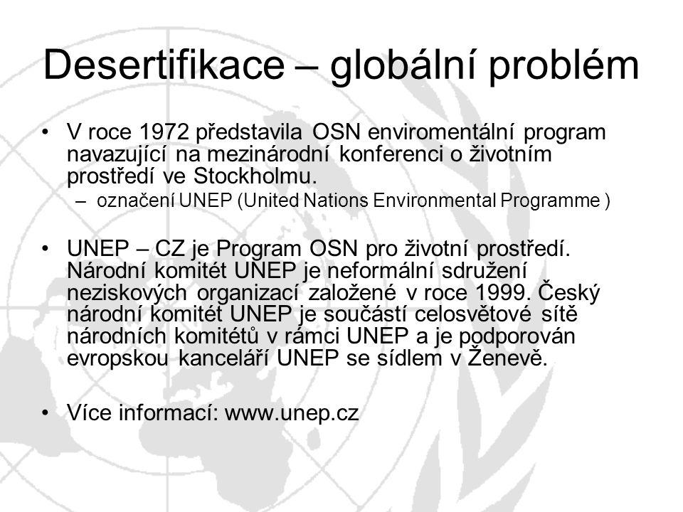 Desertifikace – globální problém V roce 1972 představila OSN enviromentální program navazující na mezinárodní konferenci o životním prostředí ve Stock