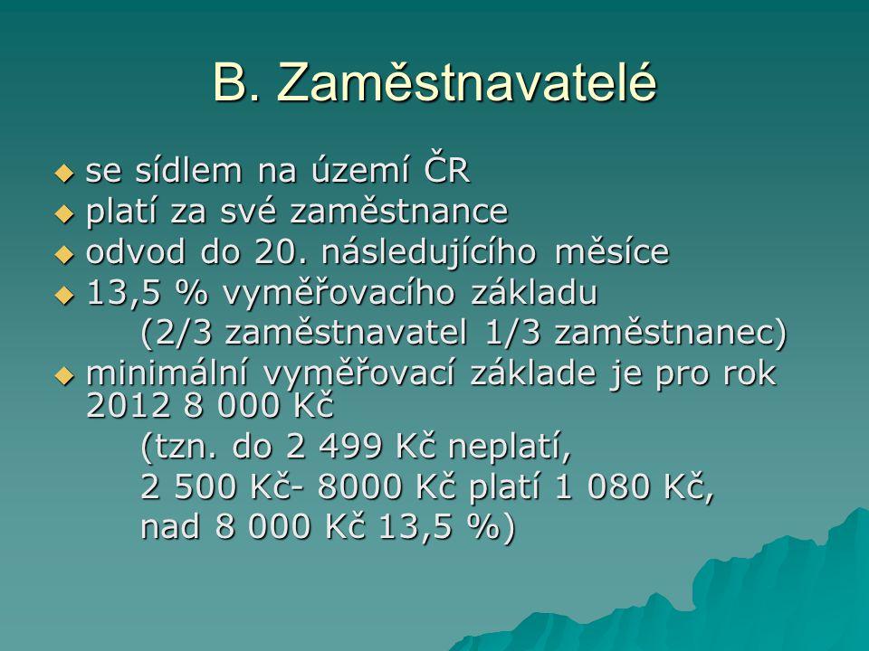 B. Zaměstnavatelé  se sídlem na území ČR  platí za své zaměstnance  odvod do 20.