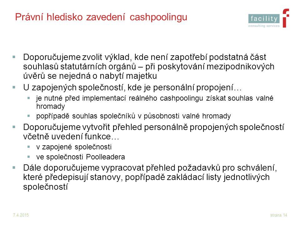 7.4.2015strana 14 Právní hledisko zavedení cashpoolingu  Doporučujeme zvolit výklad, kde není zapotřebí podstatná část souhlasů statutárních orgánů –