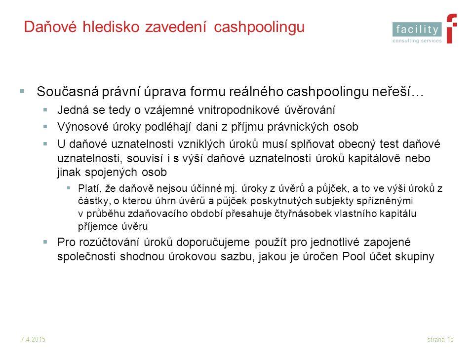 7.4.2015strana 15 Daňové hledisko zavedení cashpoolingu  Současná právní úprava formu reálného cashpoolingu neřeší…  Jedná se tedy o vzájemné vnitro