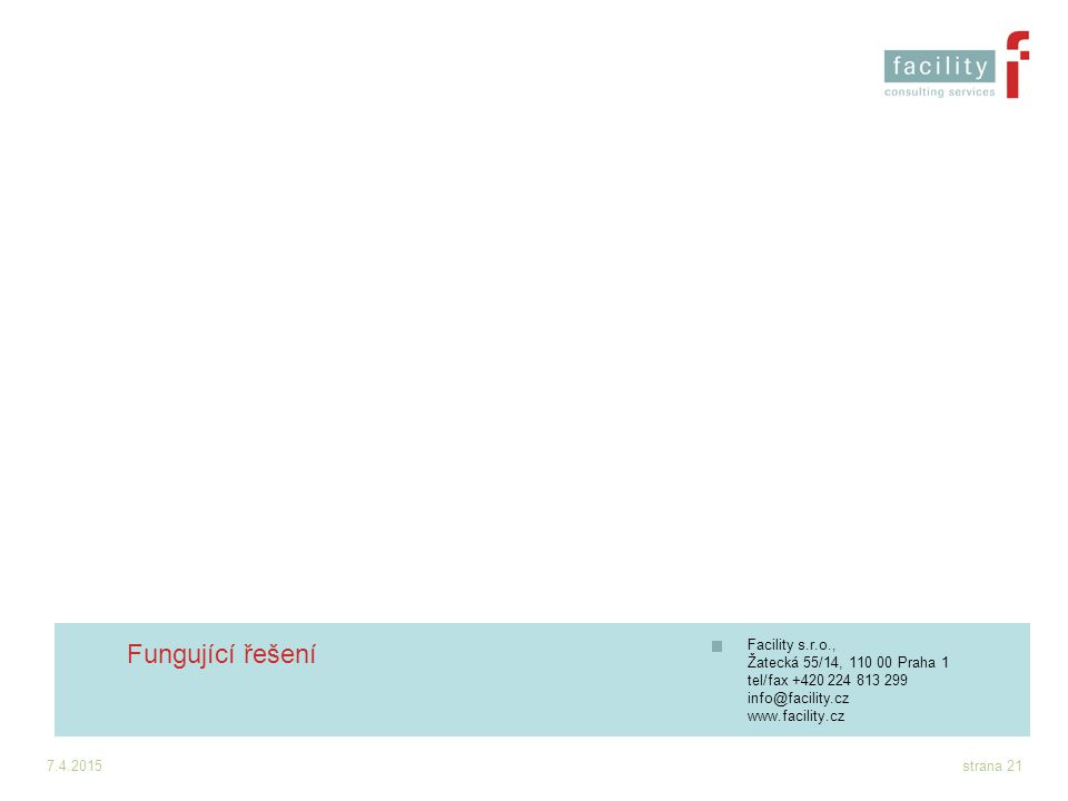 7.4.2015strana 21 Facility s.r.o., Žatecká 55/14, 110 00 Praha 1 tel/fax +420 224 813 299 info@facility.cz www.facility.cz Fungující řešení