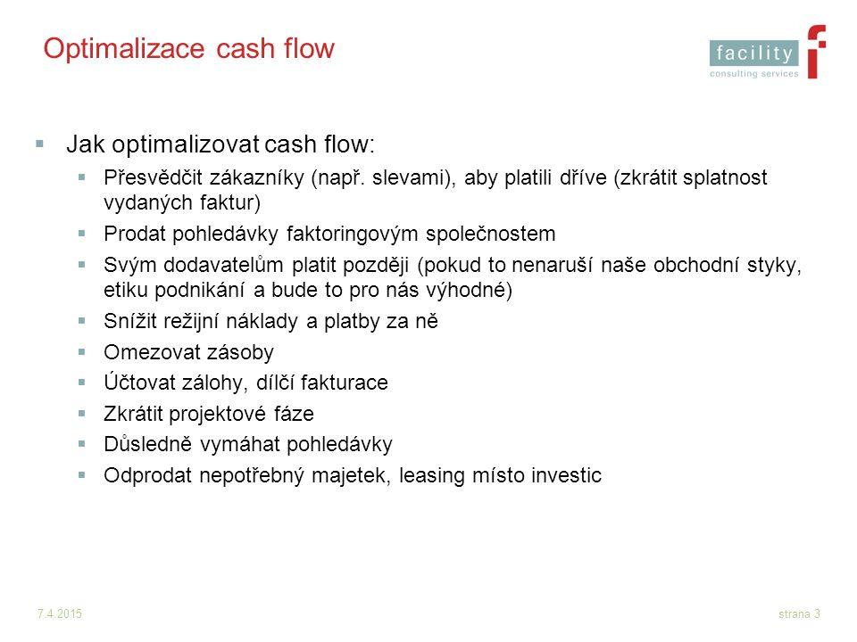 7.4.2015strana 3 Optimalizace cash flow  Jak optimalizovat cash flow:  Přesvědčit zákazníky (např. slevami), aby platili dříve (zkrátit splatnost vy
