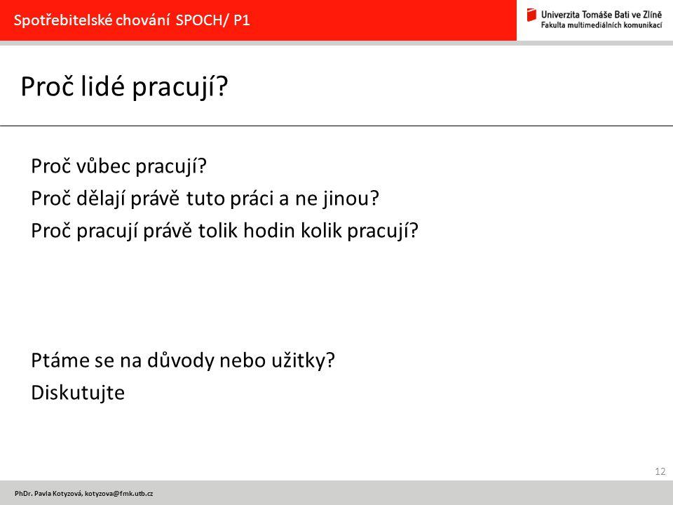 12 PhDr. Pavla Kotyzová, kotyzova@fmk.utb.cz Proč lidé pracují.
