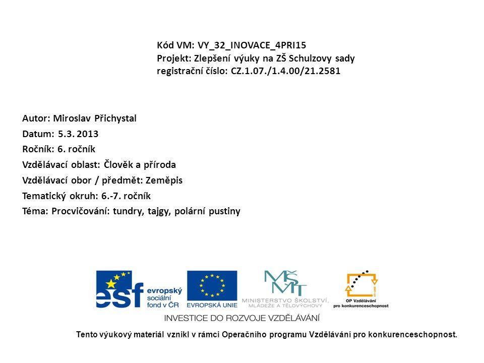 Kód VM: VY_32_INOVACE_4PRI15 Projekt: Zlepšení výuky na ZŠ Schulzovy sady registrační číslo: CZ.1.07./1.4.00/21.2581 Autor: Miroslav Přichystal Datum: 5.3.