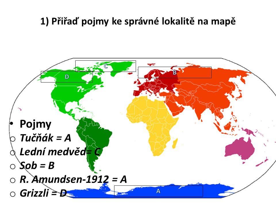 1) Přiřaď pojmy ke správné lokalitě na mapě Pojmy o Tučňák = A o Lední medvěd= C o Sob = B o R.