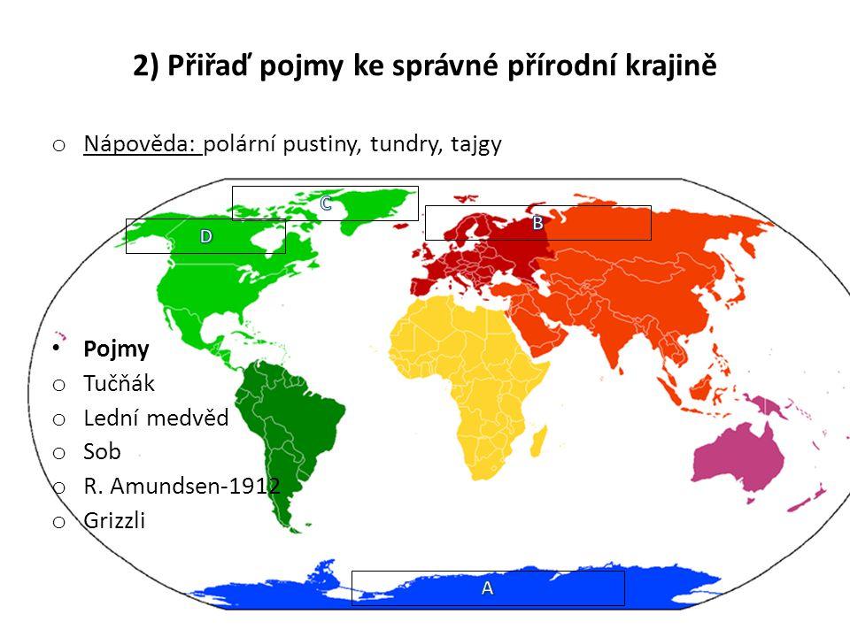2) Přiřaď pojmy ke správné lokalitě na mapě Pojmy o Tučňák = A + polární pustiny o Lední medvěd= C + polární pustiny o Sob = B + Tundry o R.